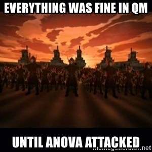 until the fire nation attacked. - Everything was fine in QM Until ANOVA attacked