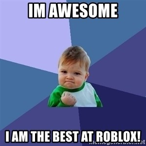Success Kid - IM AWESOME I AM THE BEST AT ROBLOX!