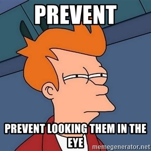 Futurama Fry - Prevent Prevent looking them in the eye