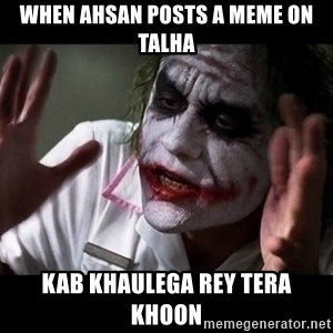 joker mind loss - WHEN AHSAN POSTS A MEME ON TALHA KAB KHAULEGA REY TERA KHOON