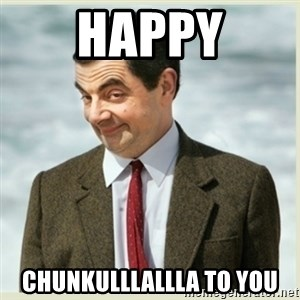 MR bean - HAPPY Chunkulllallla TO YOU