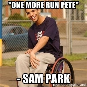 "Drake Wheelchair - ""ONE MORE RUN PETE"" - SAM PARK"