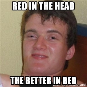 Stoner Stanley - red in the head the better in bed