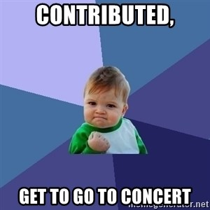 Success Kid - Contributed, Get to go to concert