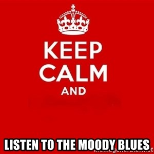 Keep Calm 2 - Listen to The Moody Blues