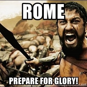 This Is Sparta Meme - ROME  Prepare for glory!