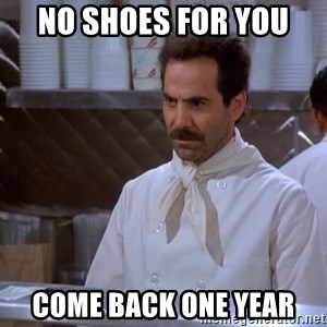 soup nazi - No Shoes for you  Come Back One Year