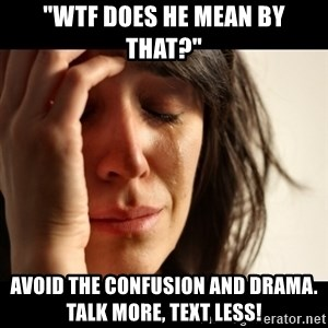 "crying girl sad - ""WTF does he mean by that?"" Avoid the confusion and drama. Talk more, text less!"