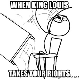 Desk Flip Rage Guy - When King Louis Takes your rights