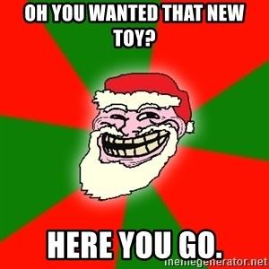 Santa Claus Troll Face - oh you wanted that new toy? here you go.