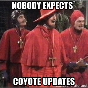 spanish inquisition - NOBODY EXPECTS` COYOTE UPDATES