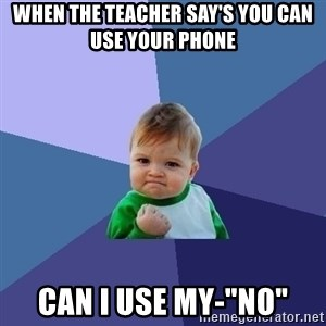 """Success Kid - When the teacher say's you can use your phone can i use my-""""no"""""""