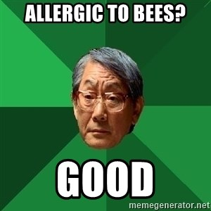 High Expectations Asian Father - allergic to bees? good