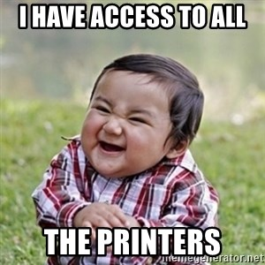 evil toddler kid2 - I have access to all  the printers