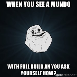 Forever Alone - When you see a Mundo with full build an you ask yourself how?