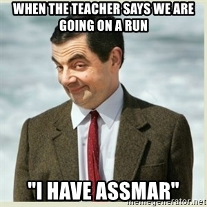 """MR bean - When the teacher says we are going on a run """"I have assmar"""""""