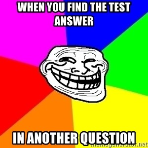 Trollface - when you find the test answer in another question