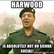 Baghdad Bob - Harwood  is absolutely not on Sienna Social!