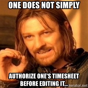 One Does Not Simply - One does not simply authorize one's timesheet before editing it...