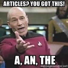 Captain Picard - Articles? You got this!  A, An, The