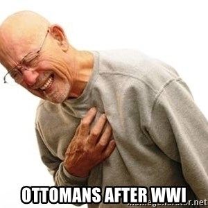 Old Man Heart Attack - Ottomans after WWI