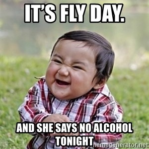 evil toddler kid2 - It's fly day.  And she says no alcohol tonight