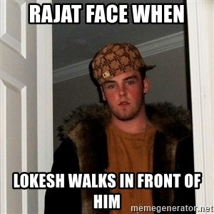 Scumbag Steve - rajat face when lokesh walks in front of him