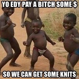 african children dancing - Yo Edy pay a bitch some $ So we can get some knits