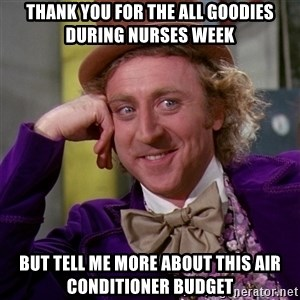 Willy Wonka - Thank you for the all goodies during nurses week but tell me more about this air conditioner budget