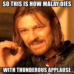 One Does Not Simply - So this is how malay dies with thunderous applause