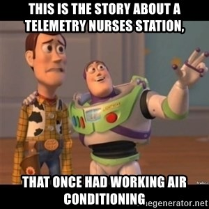 Buzz lightyear meme fixd - this is the story about a telemetry nurses station,  that once had working air conditioning
