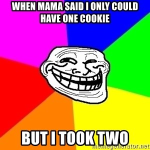 Trollface - When Mama said I only could have one cookie But I took two