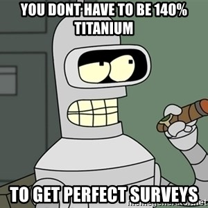 Typical Bender - You dont have to be 140% titanium to get perfect surveys
