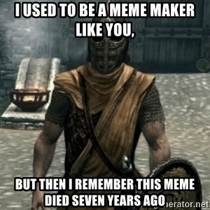 skyrim whiterun guard - I used to be a meme maker like you, but then I remember this meme died seven years ago