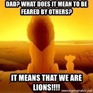 The Lion King - Dad? what does it mean to be feared by others? It means that we are LIONS!!!!