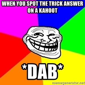 Trollface - When you spot the trick answer on a kahoot *DAB*