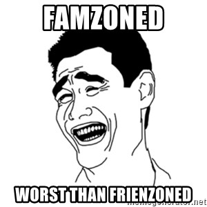 FU*CK THAT GUY - FAMZONED  WORST THAN FRIENZONED