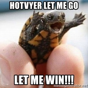 angry turtle - Hotvyer let me go Let me win!!!