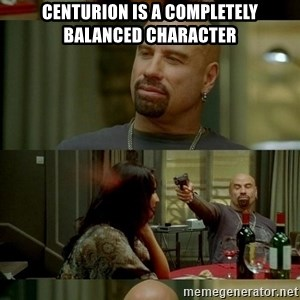 Travolta Shooting - Centurion is a completely balanced character