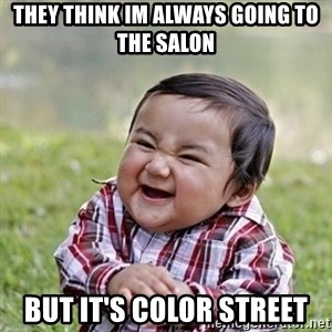 Niño Malvado - Evil Toddler - They think im always going to the salon but it's color street