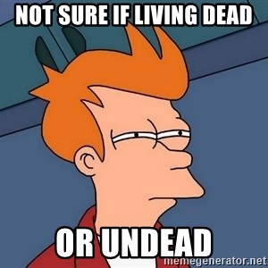 Futurama Fry - Not sure if living dead Or undead