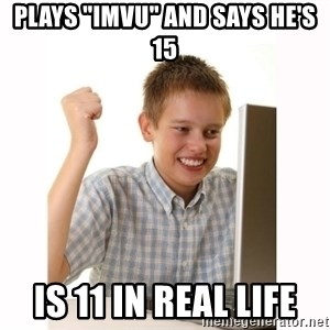 "Computer kid - plays ""Imvu"" and says he's 15 is 11 in real life"