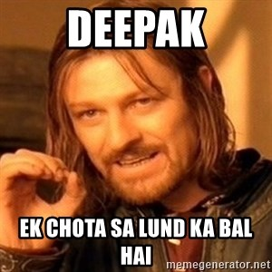 One Does Not Simply - Deepak ek chota sa lund ka bal hai