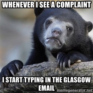 Confession Bear - Whenever i see a complaint i start typing in the glasgow email