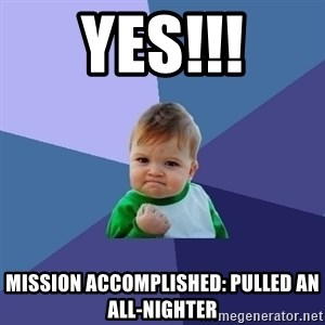Success Kid - YES!!! mission accomplished: pulled an all-nighter