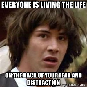 Conspiracy Keanu - Everyone is living the life On the back of your fear and distraction