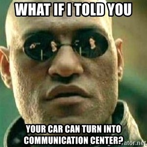What If I Told You - what if I told you your car can turn into communication center?