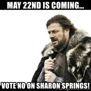 Winter is Coming - May 22nd is coming... Vote No on Sharon Springs!