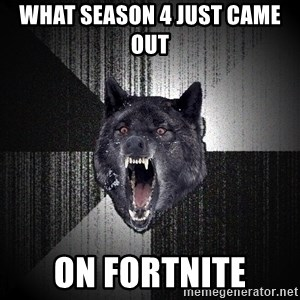 Insanity Wolf - what season 4 just came out  on fortnite
