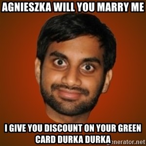 Generic Indian Guy - Agnieszka will you marry me I give you discount on your green card Durka durka